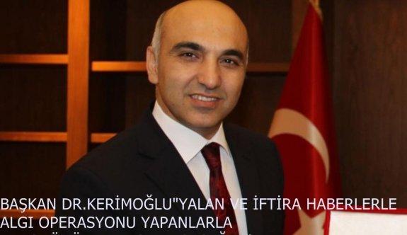 """BAŞKAN DR.KERİMOĞLU""""YARGIDA HESAPLAŞACAĞIM"""""""
