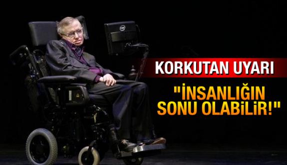 Hawking'ten korkutan uyarı: İnsanlığın sonu olabilir!