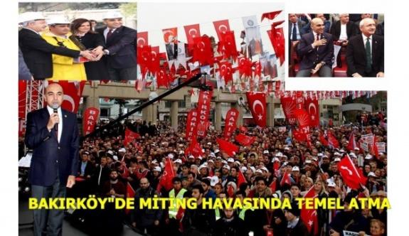 "BAKIRKÖY""DE MİTİNG HAVASINDA TEMEL ATMA"