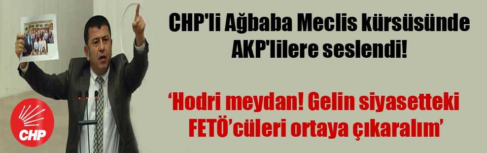 CHP'li Ağbaba Meclis kürsüsünde AKP'lilere seslendi!