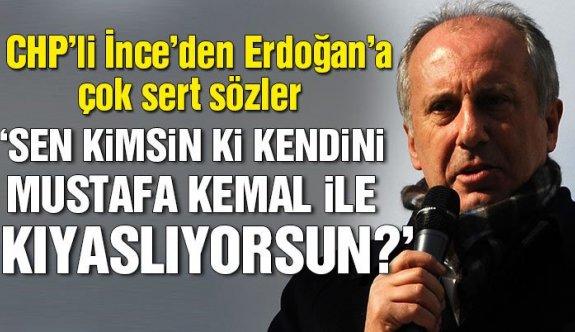"""CHP""""li Muharrem İnce: Sen kimsin ki kendini Mustafa Kemal'le kıyaslıyorsun"""
