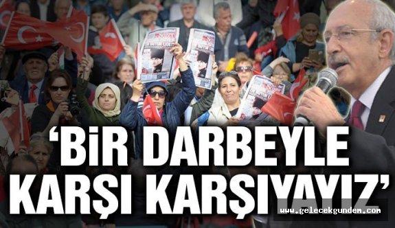Kılıçdaroğlu: Bir darbeyle karşı karşıyayız, asla diz çökmeyeceğiz