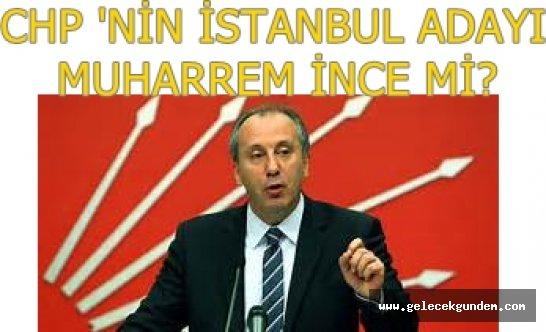 CHP'nin İstanbul adayı Muharrem İnce mi?