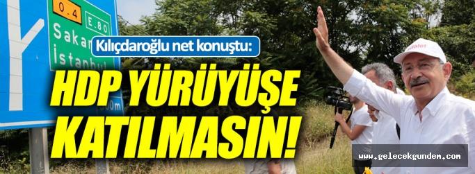 """Kılıçdaroğlu: """"HDP, parti kimliğiyle yürüyüşe katılırsa doğru bulmayız"""""""