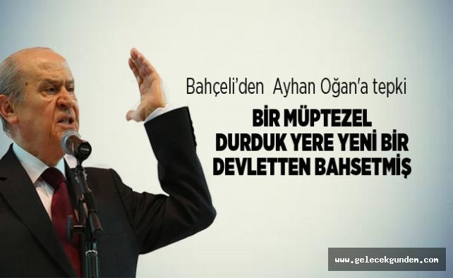 """Bahçeli'den Ayhan Oğan'a tepki""""Bir müptezel durduk yere yeni bir devletten bahsetmiş"""""""