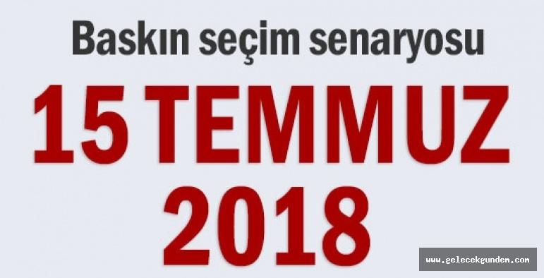 ERKEN SEÇİM SENORYASI ,15 TEMMUZ 2018