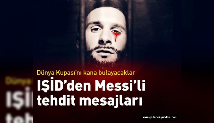 IŞİD'den Messi'li tehdit... Dünya Kupası'nda statları havaya uçuracaklar!