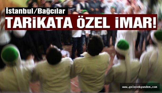 İSTANBUL/BAĞCILAR Tarikata özel imar!