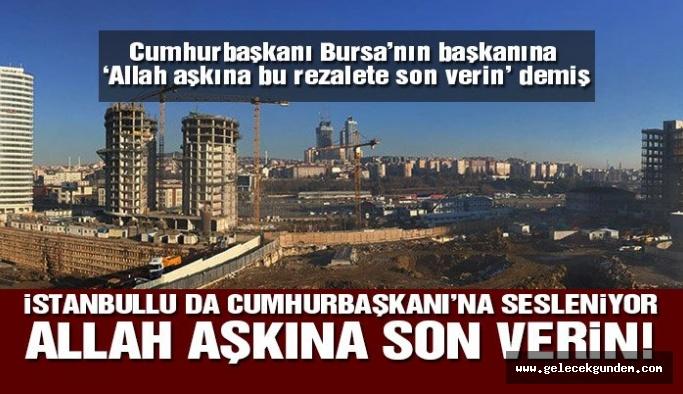 İSTANBULLU DA CUMHURBAŞKANI'NA SESLENİYOR 'ALLAH AŞKINA SON VERİN'