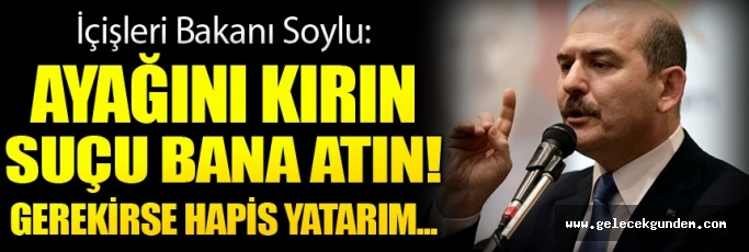 Bakan Soylu: Onların ayağını kırmaya polis görevlidir!