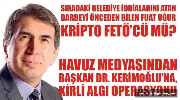 HAVUZ MEDYASINDAN  BAŞKAN DR.KERİMOĞLU'NA ,KİRLİ ALGI OPERASYONU