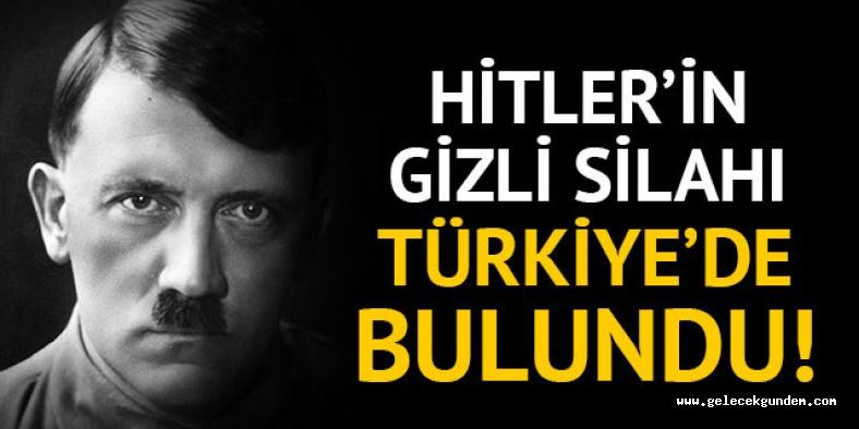 Ekipler alarma geçti! Hitler'in gizli silahı Türkiye'de bulundu