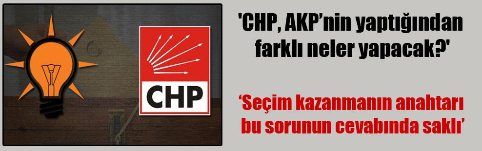 'CHP, AKP'nin yaptığından farklı neler yapacak?'