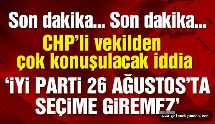CHP'li Özel: İyi Parti seçime katılamaz
