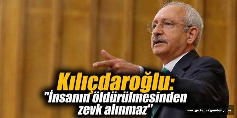 Kılıçdaroğlu: İnsanın öldürülmesinden zevk alan, insan sayılmaz