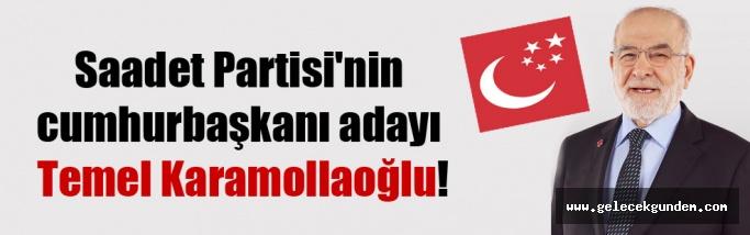 Saadet Partisi'nin cumhurbaşkanı adayı Temel Karamollaoğlu!