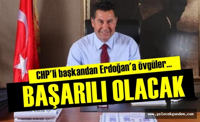 CHP'li belediye başkanından Erdoğan'a övgüler