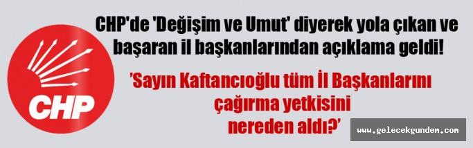 CHP'de 'Değişim ve Umut' diyerek yola çıkan ve başaran il başkanlarından açıklama geldi!