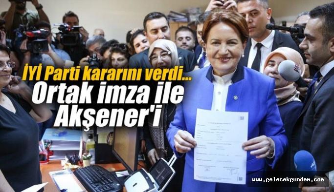 İYİ Parti kararını verdi... Ortak imza ile Akşener'i