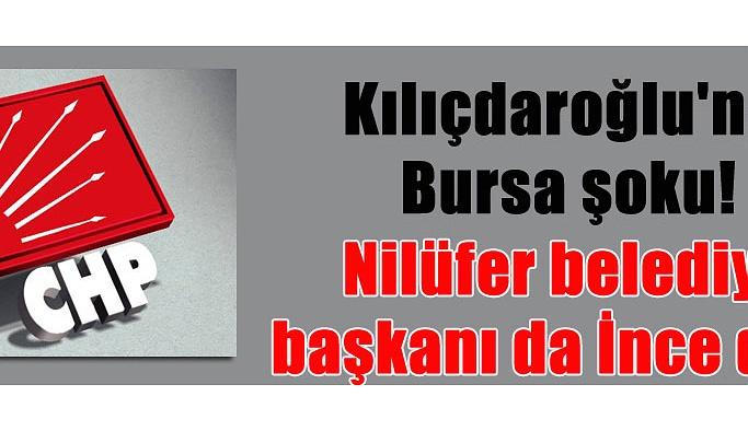 Kılıçdaroğlu'na Bursa şoku! Nilüfer belediye başkanı da İnce dedi!