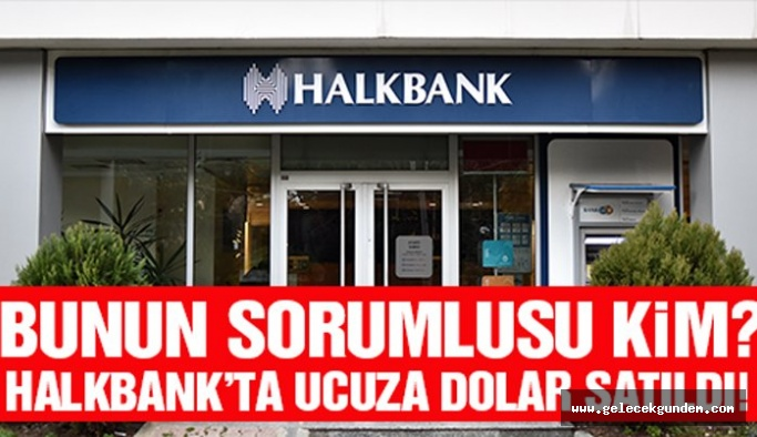 Halkbank'ta ucuza dolar satıldı