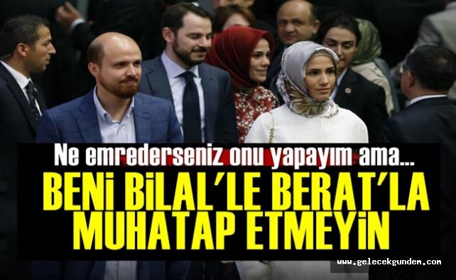'Beni Bilal'le, Berat'la Muhatap Etmeyin'