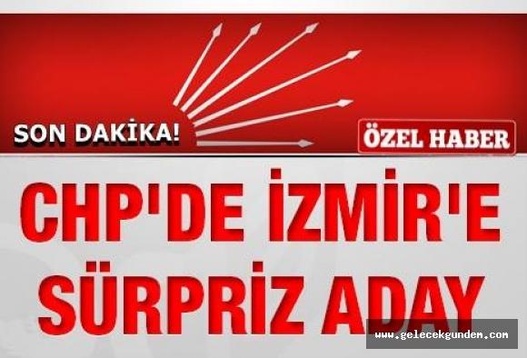 CHP İZMİR'E SÜPRİZ ADAY!