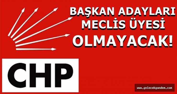 CHP'DE BAŞKAN ADAYLARI MECLİS ÜYESİ OLMAYACAK!