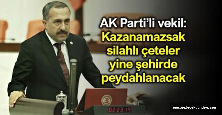 AKP 'li Vekil, Kazanamazsak silahlı çeteler yine şehirde peydahlanacak