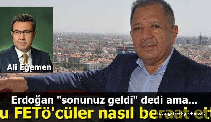 """Cumhurbaşkanı Erdoğan """"sonunuz geldi"""" dedi ama...! Bu FETÖ'cüler nasıl beraat etti"""