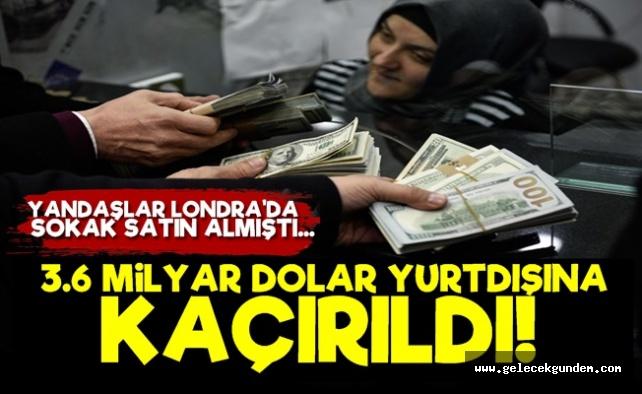 Türkiye'den 3.6 Milyar Dolar Kaçırıldı!