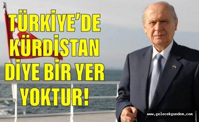 Bahçeli: Türkiye'de Kürdistan diye bir yer yokturBahçeli: Türkiye'de Kürdistan diye bir yer yoktur