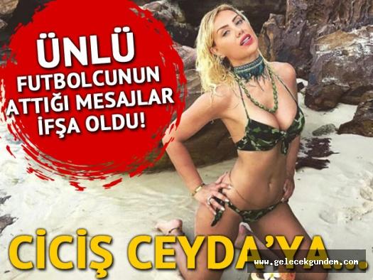 Ünlü futbolcunun Ciciş Ceyda'ya attığı mesajlar ifşa oldu!