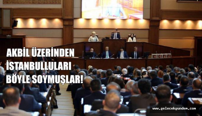 AKBİL ÜZERİNDEN İSTANBULLULAR SOYULMUŞ!