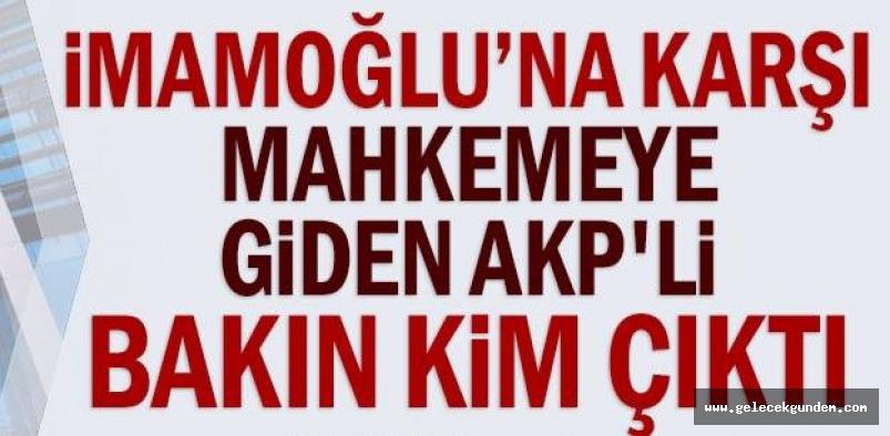 İBB Başkanı Ekrem İmamoğlu'na karşı mahkemeye giden AKP'li bakın kim çıktı