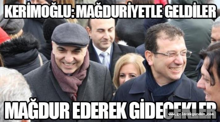 """Başkan Dr. Kerimoğlu""""Mağduriyetle geldiler, mağdur ederek gidecekler"""""""