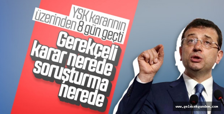 Ekrem İmamoğlu YSK'dan gerekçeli kararı bekliyor