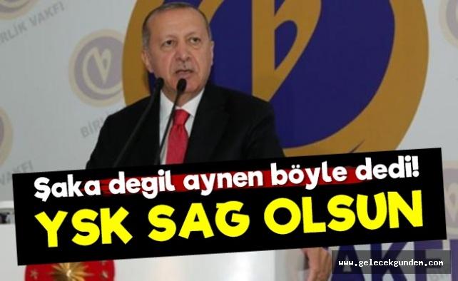 Erdoğan: YSK Sağolsun...