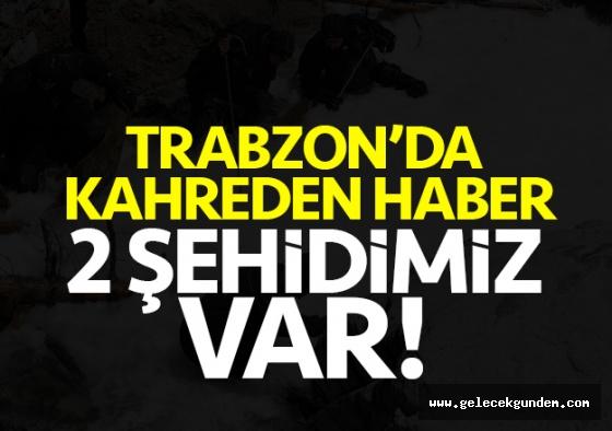 Trabzon'da kahreden haber, 2 şehidimiz var!