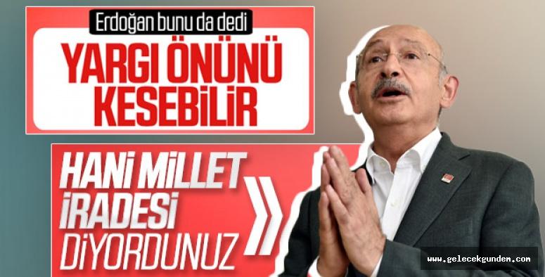 CHP Lideri Kılıçdaroğlu, 'Yargı önünü kesebilir' sözüne cevap verdi