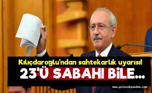 Kılıçdaroğlu'ndan Sahtekarlık Uyarısı!