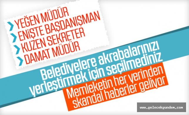CHP'li Belediye başkanları akrabalarını görevlendirmeye başladı