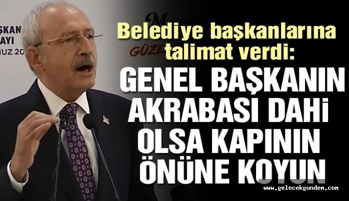 CHP Lideri Kılıçdaroğlu: Genel başkanın akrabası dahi olsa kapının önüne koyun