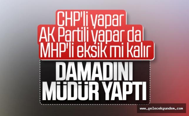 MHP'li başkan damadını müdür yaptı