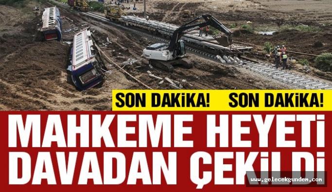 Son dakika… Çorlu'daki tren kazası davasında mahkeme heyeti çekildi