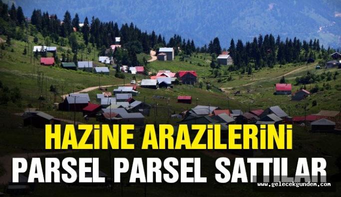 AKP İktidarı Hazine arazilerini parsel parsel satmış!