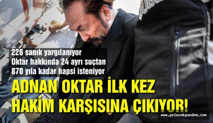 Adnan Oktar ilk kez hakim karşısında: 'Tayyip Bey evimize gelirdi'