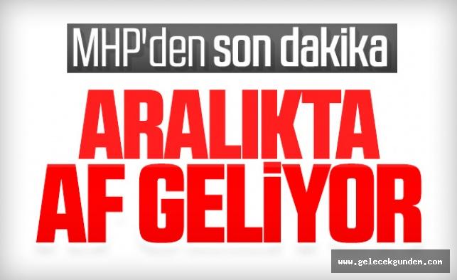 MHP'nin istediği af paketi geliyor