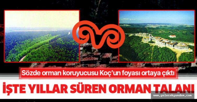 Sözde orman koruyucusu Koç'un foyası ortaya çıktı!