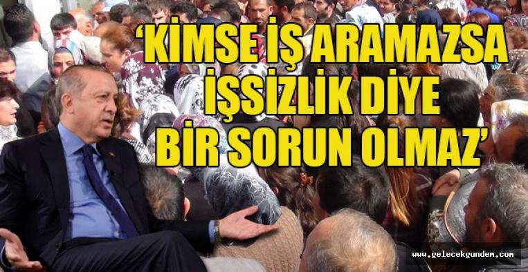 Erdoğan'ın işsizlikle ilgili sözleri pes dedirtti